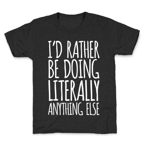 I'd Rather Be Doing LITERALLY Anything Else Kids T-Shirt
