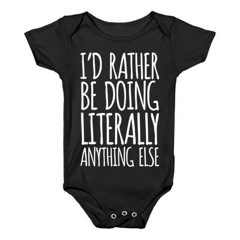 I'd Rather Be Doing LITERALLY Anything Else Baby Onesy