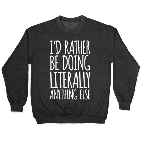 I'd Rather Be Doing LITERALLY Anything Else Pullover