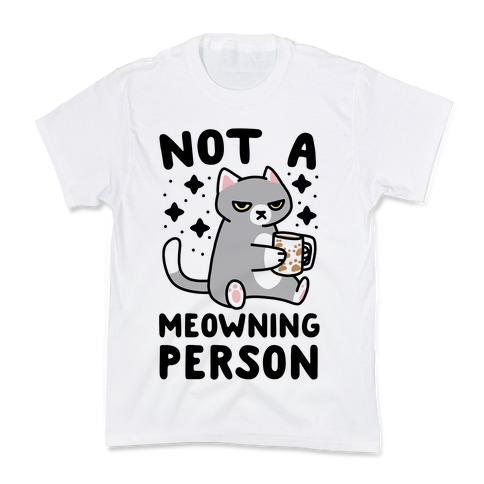 Not a Meowning Person Kids T-Shirt