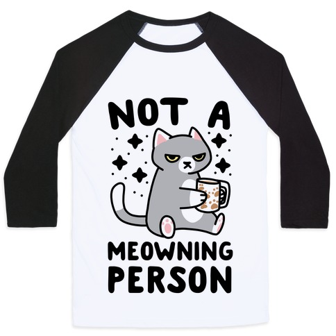 Not a Meowning Person Baseball Tee