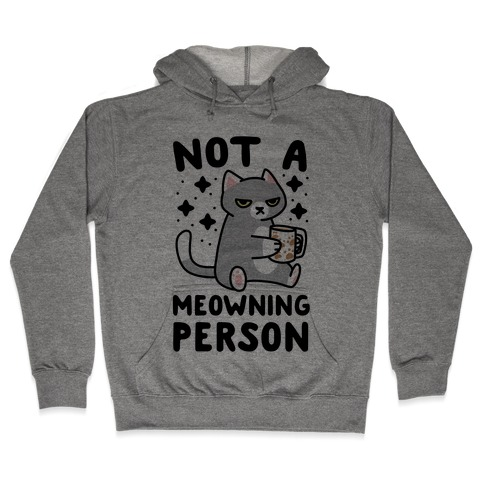 Not a Meowning Person Hooded Sweatshirt