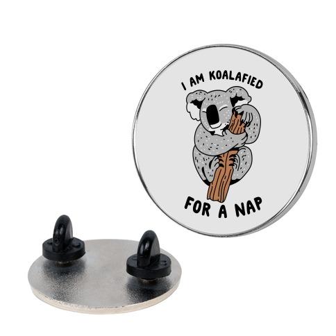 I Am Koalafied For a Nap Pin