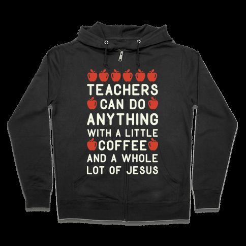 Teachers Can Do Anything Zip Hoodie