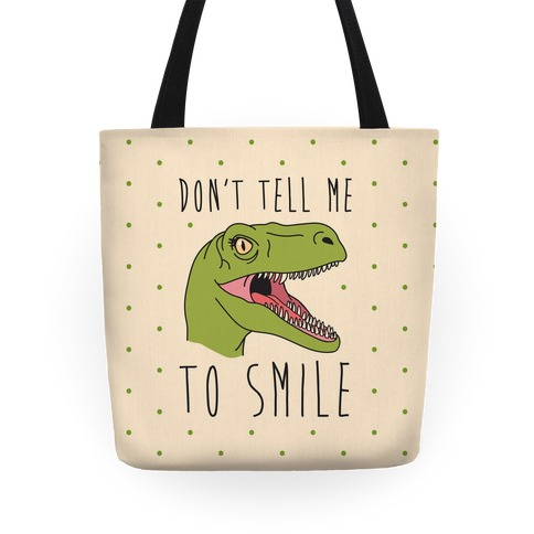 Don't Tell Me To Smile Dino Tote