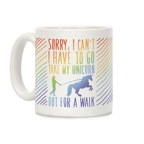 I Have To Take My Unicorn Out For A Walk Coffee Mug