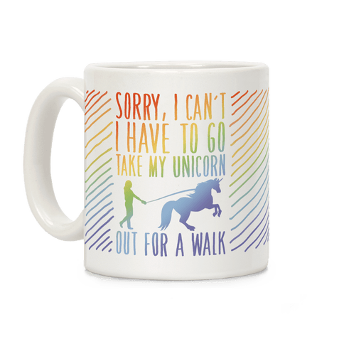 I Have To Take My Unicorn Out For A Walk Coffee Mug