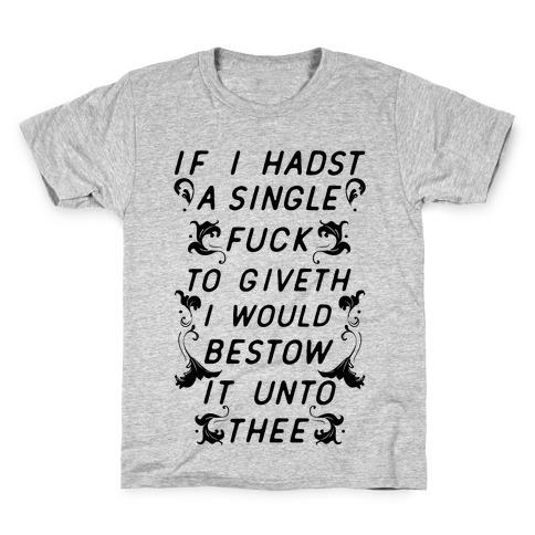 If I Hadst A Single F*** Kids T-Shirt