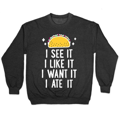 I See It I Like It I Want It I Ate It - 7 Tacos Parody Pullover
