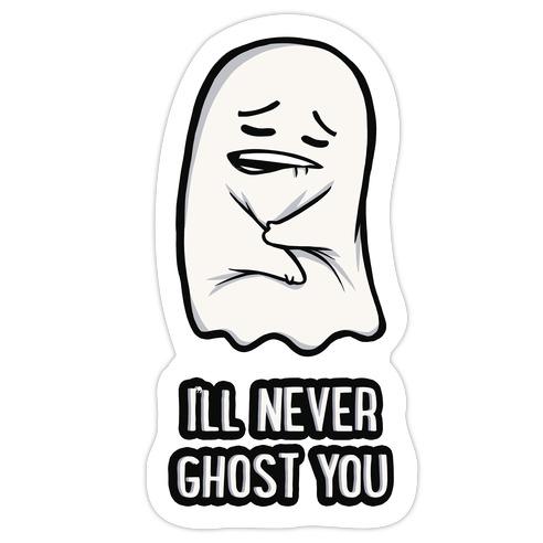 I'll Never Ghost You Die Cut Sticker
