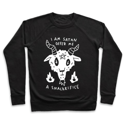 I Am Satan Offer Me A Snackrifice Pullover