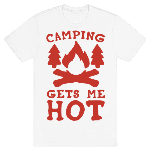 Camping Gets Me Hot Mens T-Shirt