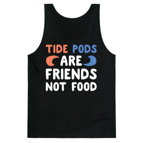 Tide Pods Are Friends Not Food Tank Top