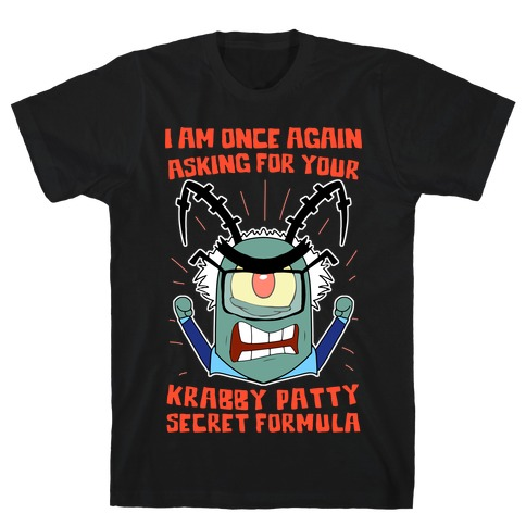 I Am Once Again Asking For Your Krabby Patty Secret Formula T-Shirt