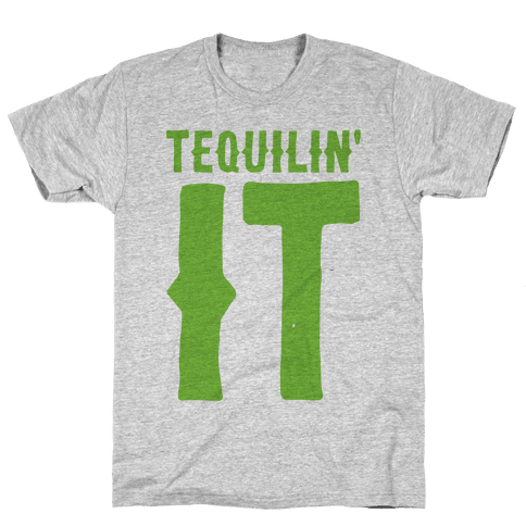 Tequilin' It Mens/Unisex T-Shirt