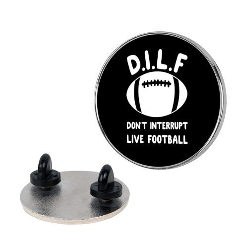 D.I.L.F Don't Interrupt Live Football Pin