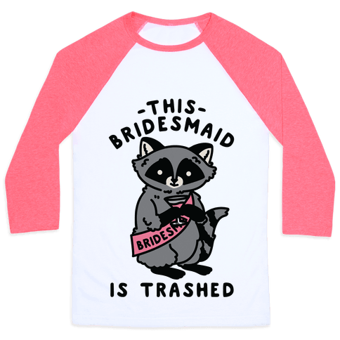 This Bridesmaid is Trashed Raccoon Bachelorette Party Baseball Tee