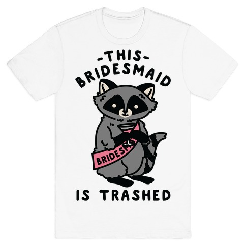 This Bridesmaid is Trashed Raccoon Bachelorette Party T-Shirt