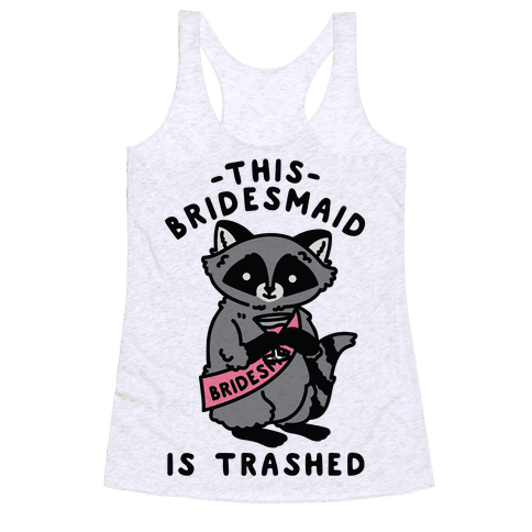 This Bridesmaid is Trashed Raccoon Bachelorette Party Racerback Tank Top