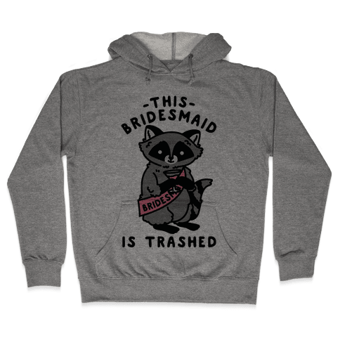 This Bridesmaid is Trashed Raccoon Bachelorette Party Hooded Sweatshirt