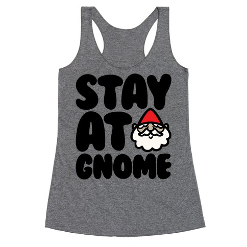 Stay At Gnome Racerback Tank Top