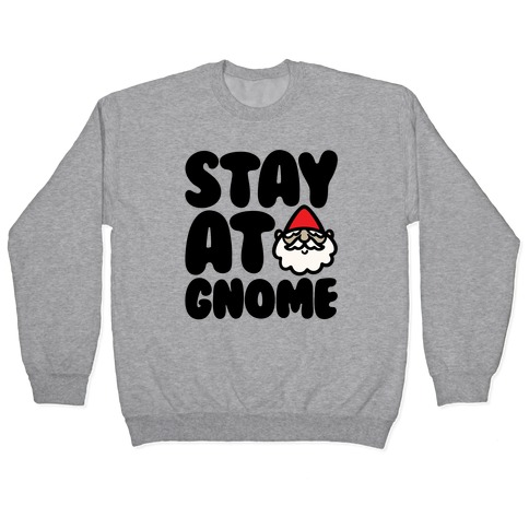 Stay At Gnome Pullover
