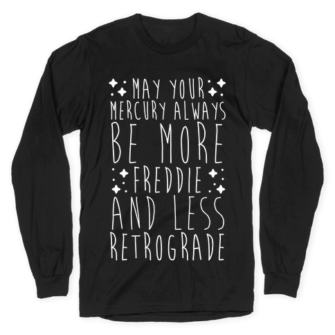May Your Mercury Always Be More Freddie and Less Retrograde Long Sleeve T-Shirt
