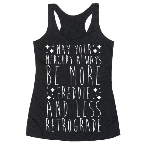 May Your Mercury Always Be More Freddie and Less Retrograde Racerback Tank Top