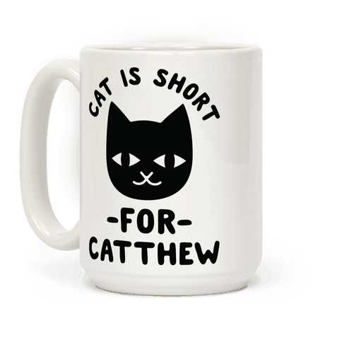 Cat is Short For Catthew Coffee Mug