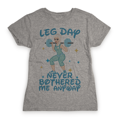 Leg Day Never Bothered Me Anyway Womens T-Shirt