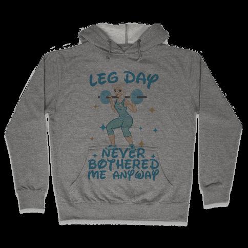 Leg Day Never Bothered Me Anyway Hooded Sweatshirt