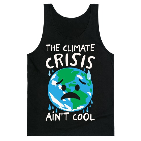 The Climate Crisis Ain't Cool White Print Tank Top