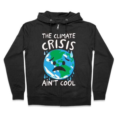 The Climate Crisis Ain't Cool White Print Zip Hoodie