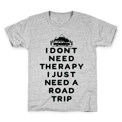 I Don't Need Therapy I Just Need A Road Trip Kids T-Shirt