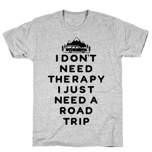 I Don't Need Therapy I Just Need A Road Trip T-Shirt
