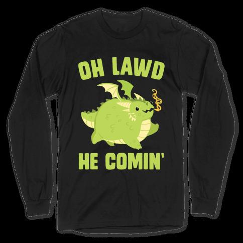 OH LAWD HE COMIN' Dragon Long Sleeve T-Shirt