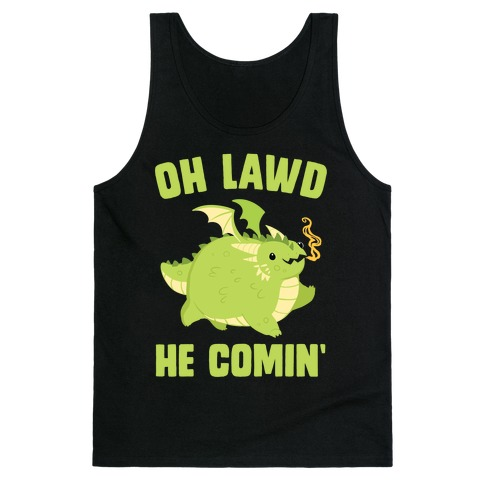 OH LAWD HE COMIN' Dragon Tank Top