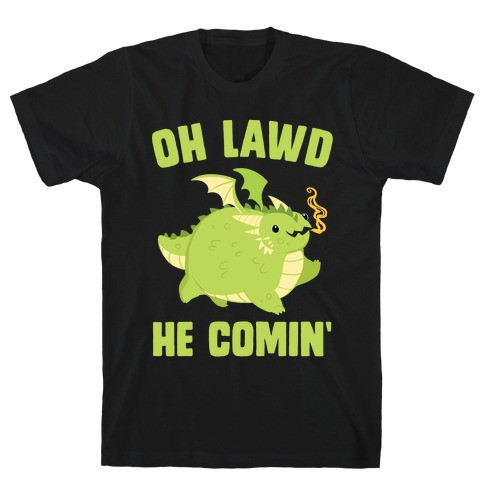 OH LAWD HE COMIN' Dragon T-Shirt
