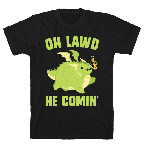 OH LAWD HE COMIN' Dragon Mens/Unisex T-Shirt