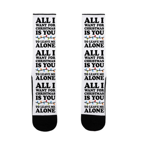 All I Want For Christmas Is You To Leave Me Alone Sock