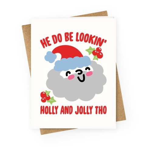 He Do Be Lookin' Holly And Jolly Tho Greeting Card