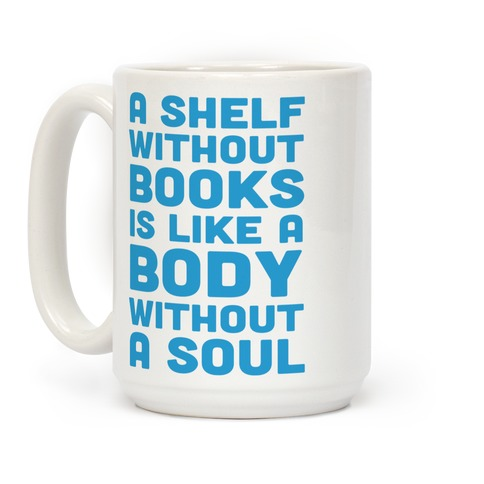 A Shelf Without Books Is Like A Body Without A Soul Coffee Mug