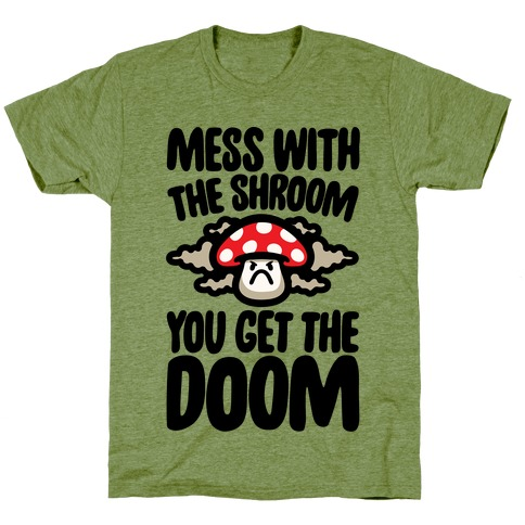 Mess With The Shroom You Get The Doom T-Shirt