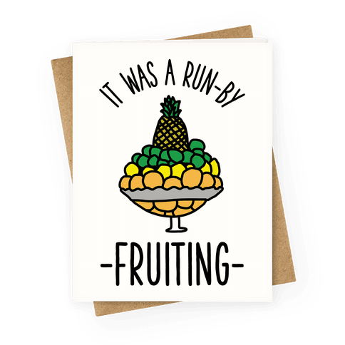 It Was A Run-By Fruiting Greeting Card