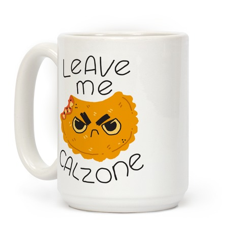Leave Me Calzone Coffee Mug