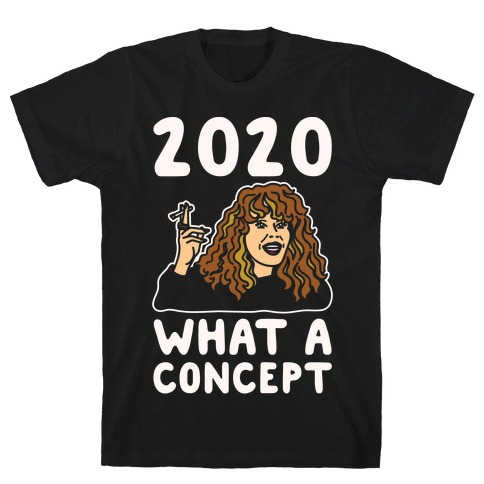 2020 What A Concept Parody White Print T-Shirt