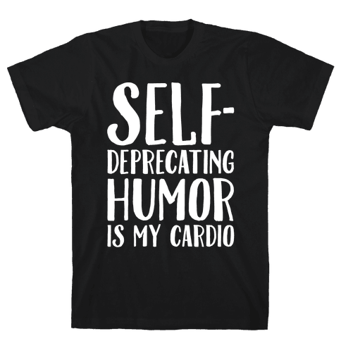 Self-Deprecating Humor Is My Cardio White Print Mens T-Shirt