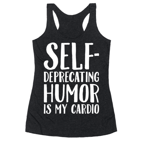 Self-Deprecating Humor Is My Cardio White Print Racerback Tank Top