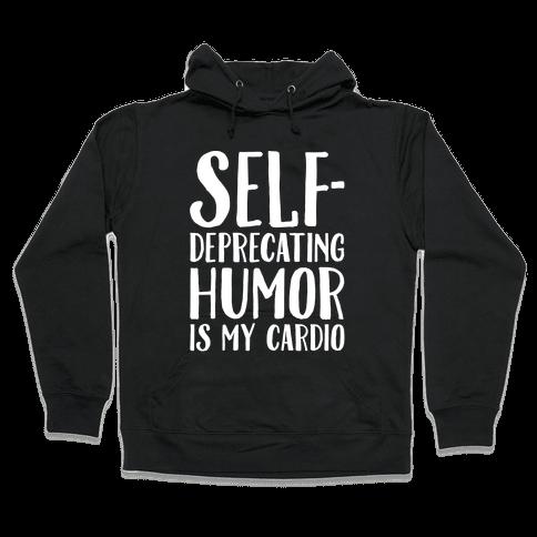 Self-Deprecating Humor Is My Cardio White Print Hooded Sweatshirt