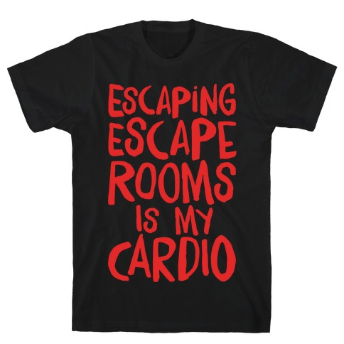 Escaping Escape Rooms Is My Cardio White Print T-Shirt